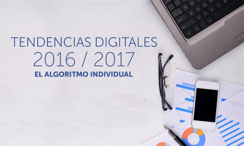 Webinar: Tendencias Digitales 2016 / 2017: El algoritmo individual